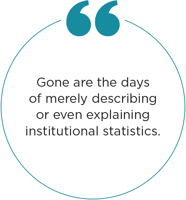 Quote - Gone are the days of merely describing or even explaining institutional statistics.